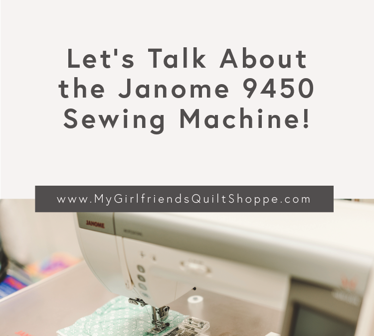 Let's Talk About the Janome 9450!