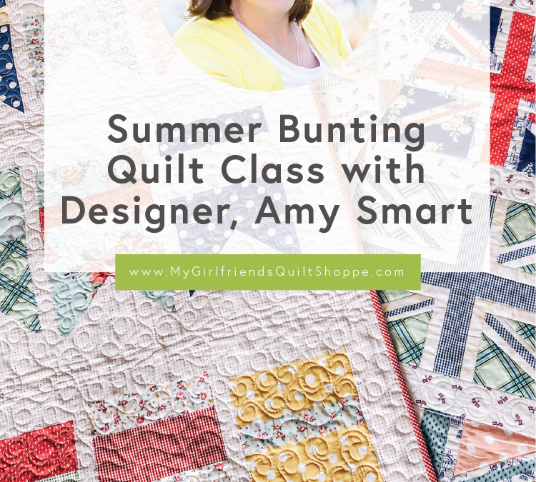 Virtual Summer Bunting Quilt Class with Designer, Amy Smart