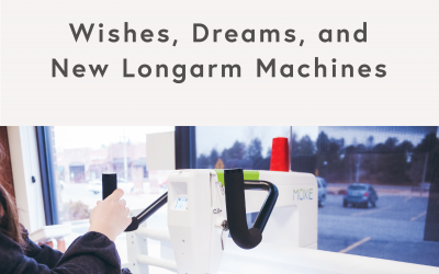 Wishes, Dreams, and New Longarm Machines